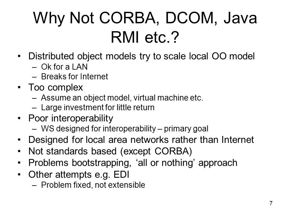 7 Why Not CORBA, DCOM, Java RMI etc..