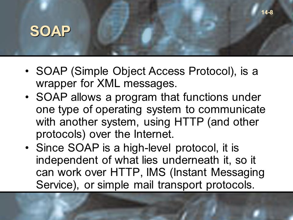14-8 SOAP SOAP (Simple Object Access Protocol), is a wrapper for XML messages.