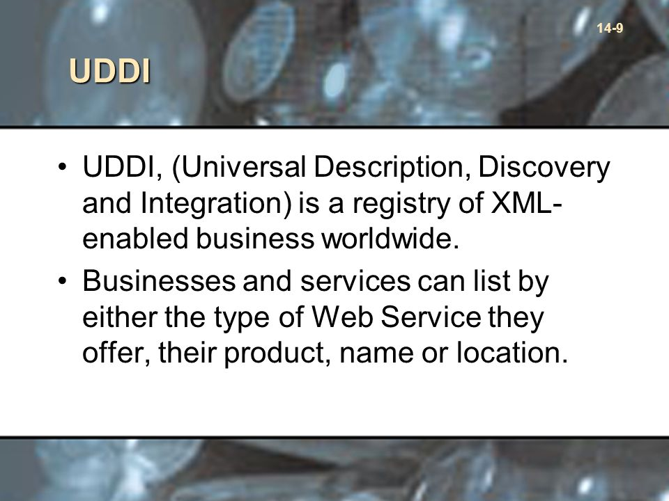 14-9 UDDI UDDI, (Universal Description, Discovery and Integration) is a registry of XML- enabled business worldwide.