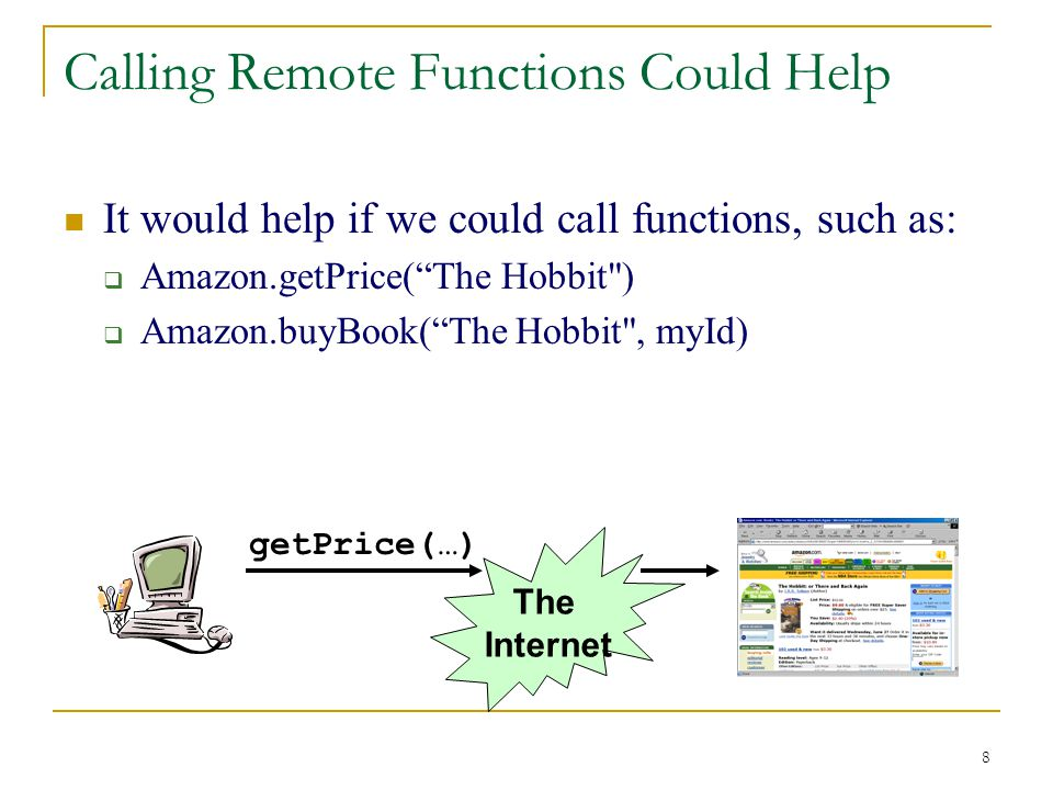 "8 Calling Remote Functions Could Help It would help if we could call functions, such as:  Amazon.getPrice(""The Hobbit"