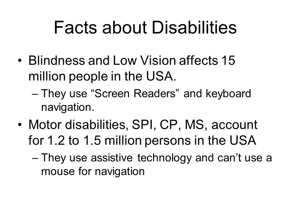 Facts about Disabilities Blindness and Low Vision affects 15 million people in the USA.
