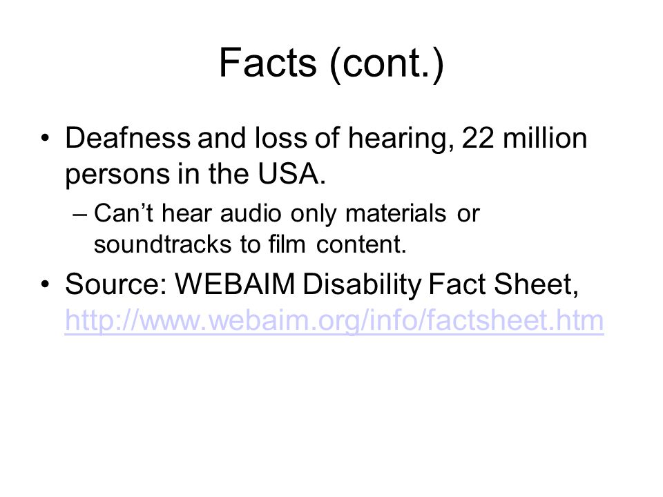 Facts (cont.) Deafness and loss of hearing, 22 million persons in the USA.