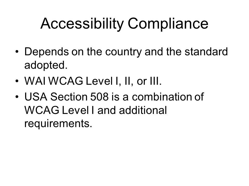 Accessibility Compliance Depends on the country and the standard adopted.