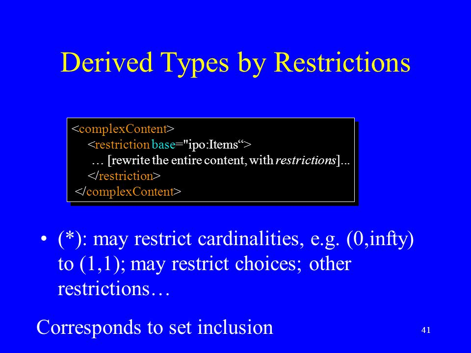 41 Derived Types by Restrictions (*): may restrict cardinalities, e.g. (0,infty) to (1,1); may restrict choices; other restrictions… … [rewrite the en