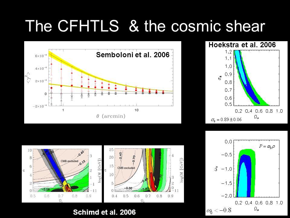The CFHTLS & the cosmic shear Hoekstra et al. 2006 Semboloni et al. 2006 Schimd et al. 2006