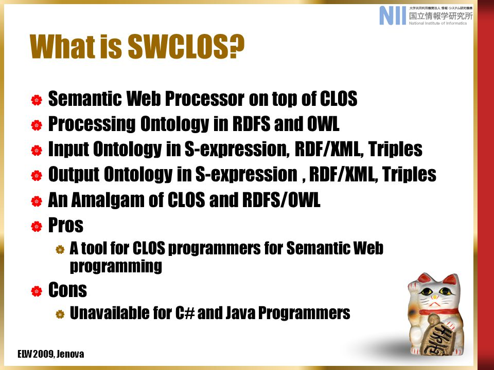 ELW2009, Jenova Introductory Example Obsolete RDFS Document http://www.w3.org/TR/2002/WD-rdf-schema-20021112/ eg:Person  eg:author  eg:Proposal  (describe eg:Proposal)  (get-form eg:Proposal)  (write-xml eg:Proposal) (-> eg:Proposal dc:title)  (-> eg:Proposal eg:author eg:name)  (-> eg:Proposal eg:author rdf:type)  The RDF/XML form of eg:Proposal is printed.