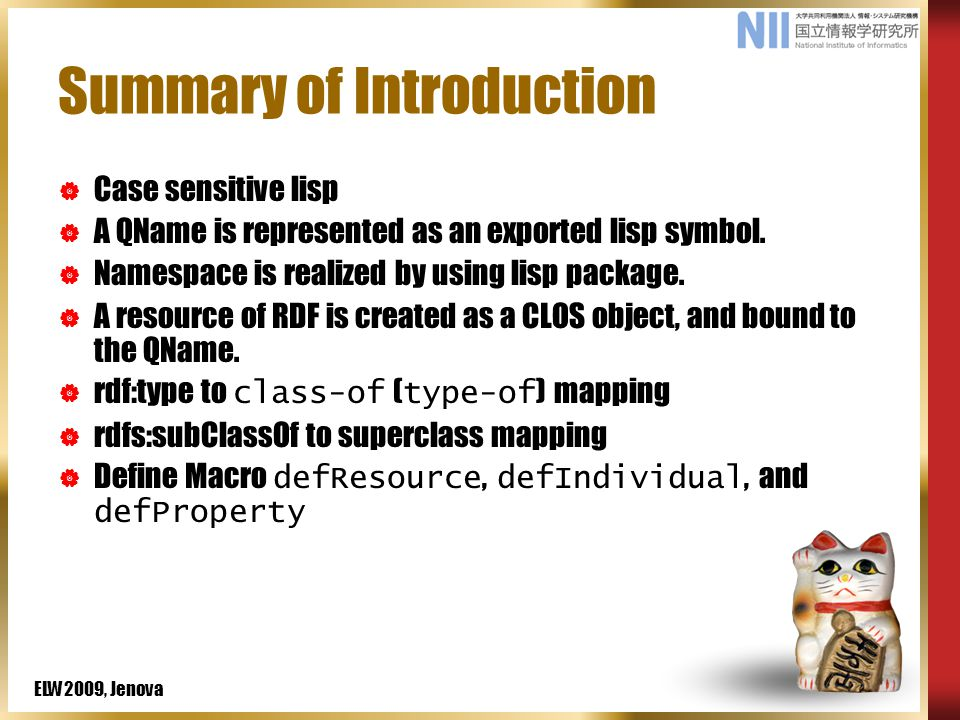 ELW2009, Jenova Summary of Introduction  Case sensitive lisp  A QName is represented as an exported lisp symbol.