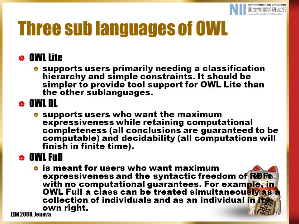 ELW2009, Jenova Three sub languages of OWL  OWL Lite  supports users primarily needing a classification hierarchy and simple constraints.