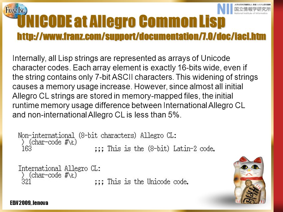 ELW2009, Jenova Case Sensitive Lisp or Modern Lisp ACL8.1 or 8.0 in Windows Start  Program  Allegro CL  Modern ACL Images  Allegro CL (w IDE, Modern) DO NOT SELECT ANSI image IN WINDOW SWCLOS requires Case Sensitive Mode of ACL.