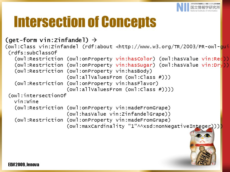 ELW2009, Jenova Intersection of Concepts (get-form vin:Zinfandel)  (owl:Class vin:Zinfandel (rdf:about ) (rdfs:subClassOf (owl:Restriction (owl:onProperty vin:hasColor) (owl:hasValue vin:Red)) (owl:Restriction (owl:onProperty vin:hasSugar) (owl:hasValue vin:Dry)) (owl:Restriction (owl:onProperty vin:hasBody) (owl:allValuesFrom (owl:Class #))) (owl:Restriction (owl:onProperty vin:hasFlavor) (owl:allValuesFrom (owl:Class #)))) (owl:intersectionOf vin:Wine (owl:Restriction (owl:onProperty vin:madeFromGrape) (owl:hasValue vin:ZinfandelGrape)) (owl:Restriction (owl:onProperty vin:madeFromGrape) (owl:maxCardinality 1 ^^xsd:nonNegativeInteger))))