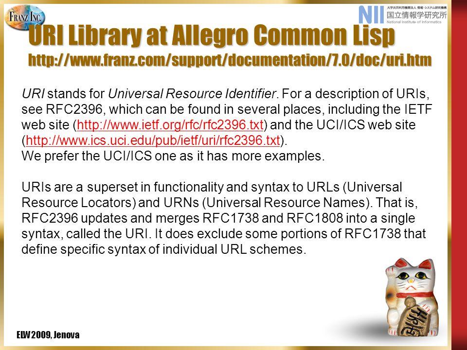 ELW2009, Jenova SWCLOS Web Site  http://www-kasm.nii.ac.jp/~koide/SWCLOS2- en.htm  For installing free Allegro Common Lisp Express, visit http://www.franz.com/downloads/  For making mlisp image from Express version, visit http://www.franz.com/support/faq/index.lhtml#s 3q13