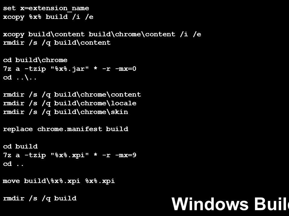 set x=extension_name xcopy %x% build /i /e xcopy build\content build\chrome\content /i /e rmdir /s /q build\content cd build\chrome 7z a -tzip %x%.jar * -r -mx=0 cd..\..