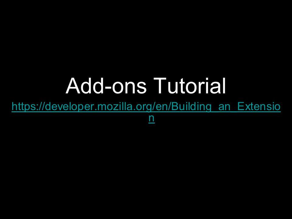 Add-ons Tutorial https://developer.mozilla.org/en/Building_an_Extensio n