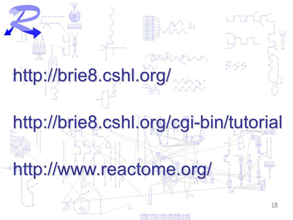 18 http://brie8.cshl.org/ http://brie8.cshl.org/cgi-bin/tutorial http://www.reactome.org/