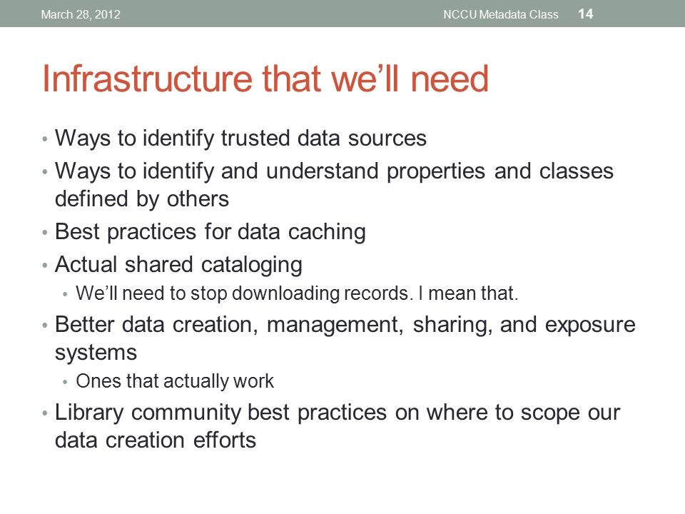 Infrastructure that we'll need Ways to identify trusted data sources Ways to identify and understand properties and classes defined by others Best practices for data caching Actual shared cataloging We'll need to stop downloading records.