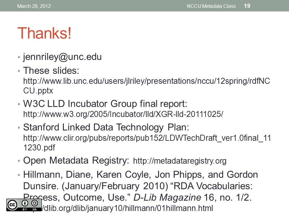 Thanks! jennriley@unc.edu These slides: http://www.lib.unc.edu/users/jlriley/presentations/nccu/12spring/rdfNC CU.pptx W3C LLD Incubator Group final r
