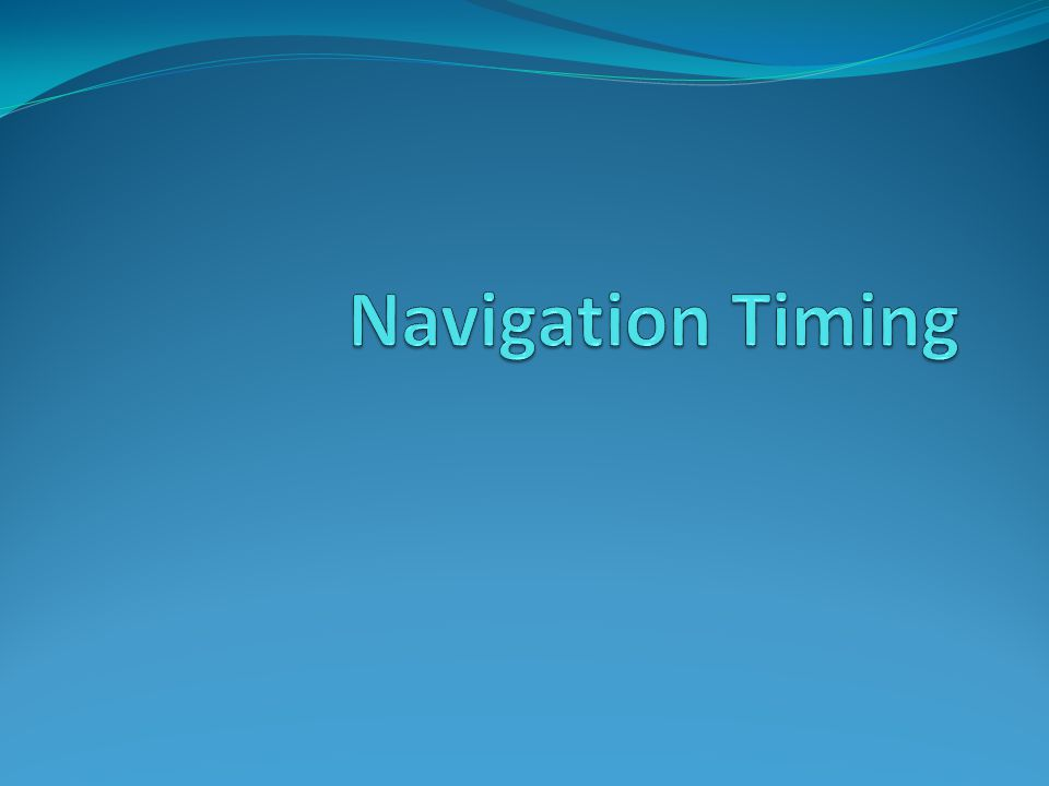 Navigation Timing window.performance navigation – describes the type of browsing and browsing activity timing – the time taken to fetch and load the HTML document window.performance.timing; Specification: http://test.w3.org/webperf/specs/NavigationTiming/
