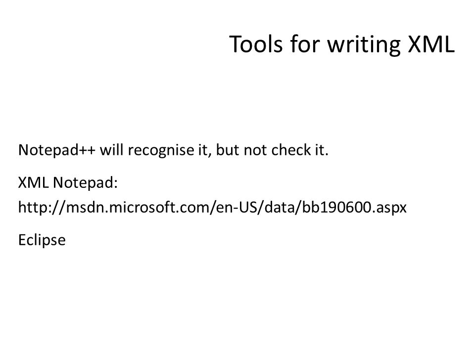 Tools for writing XML Notepad++ will recognise it, but not check it.