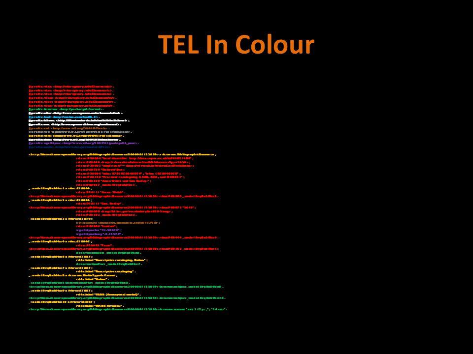 TEL In Colour @prefix rdaa:. @prefix rdac:. @prefix rdae:.