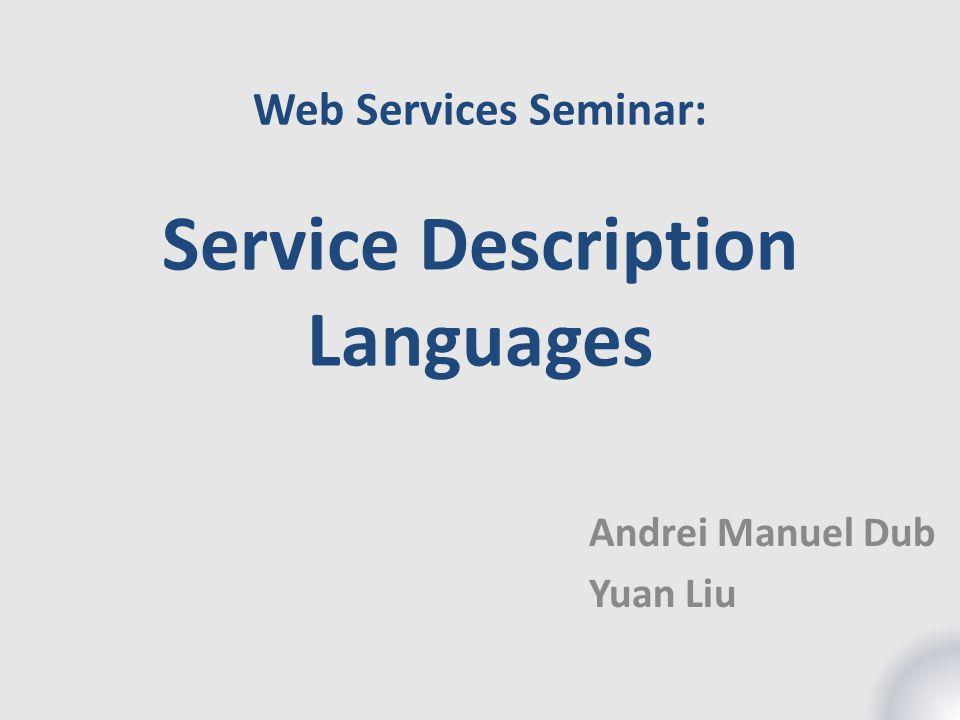 Web Services Seminar: Service Description Languages Andrei Manuel Dub Yuan Liu
