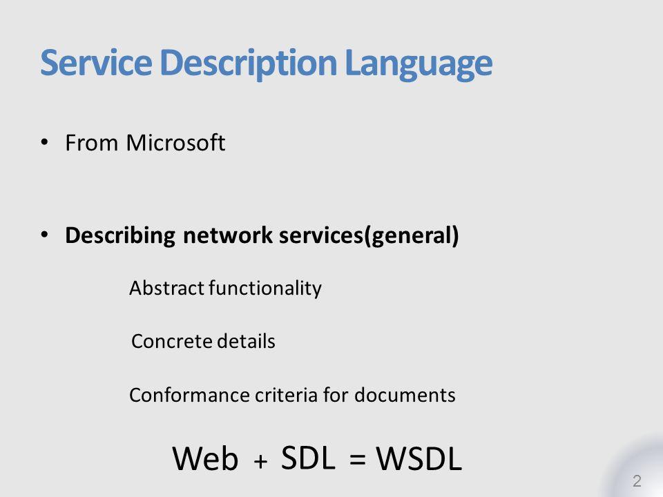 Service Description Language From Microsoft Describing network services(general) Abstract functionality Concrete details Conformance criteria for docu