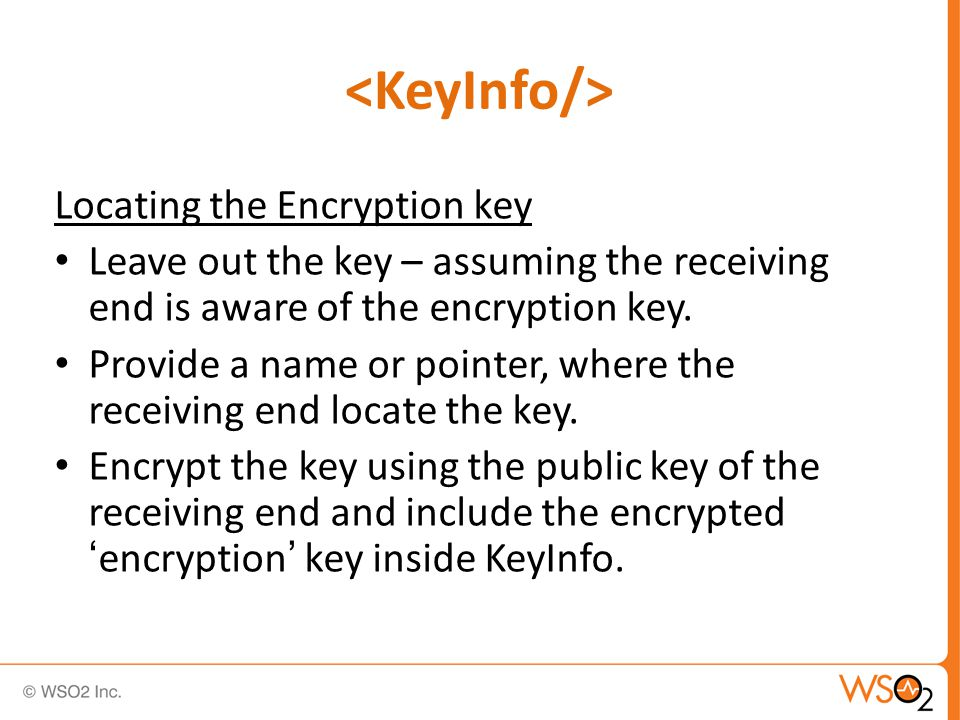 Locating the Encryption key Leave out the key – assuming the receiving end is aware of the encryption key.