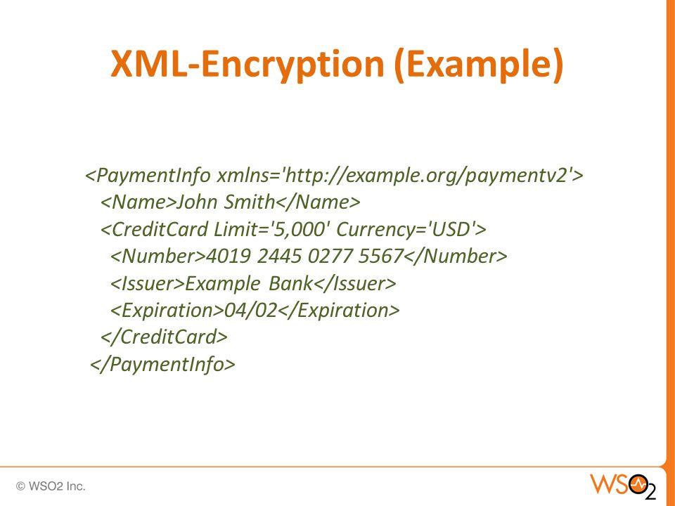 XML-Encryption (Example) <EncryptedData xmlns= http://www.w3.org/2001/04/xmlenc# Type= http://www.w3.org/2001/04/xmlenc#Element /> <EncryptionMethod Algorithm= http://www.w3.org/2001/04/xmlenc#tripledes-cbc /> John Smith DEADBEEF