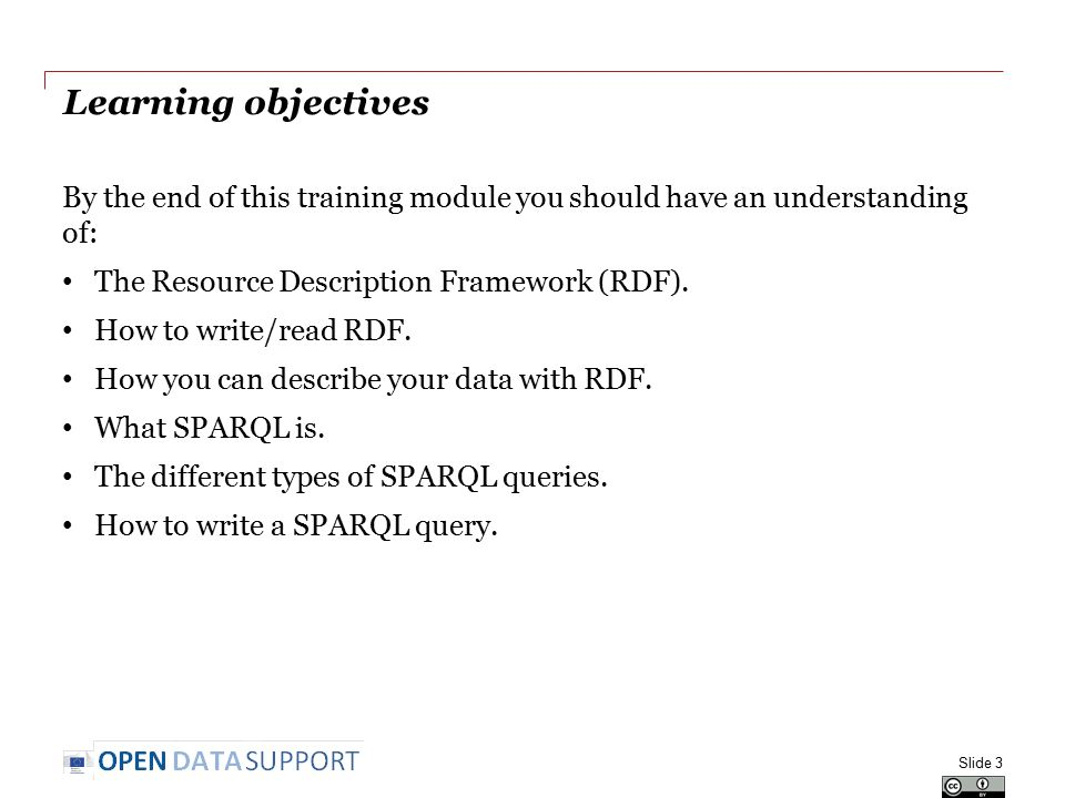 Learning objectives By the end of this training module you should have an understanding of: The Resource Description Framework (RDF).
