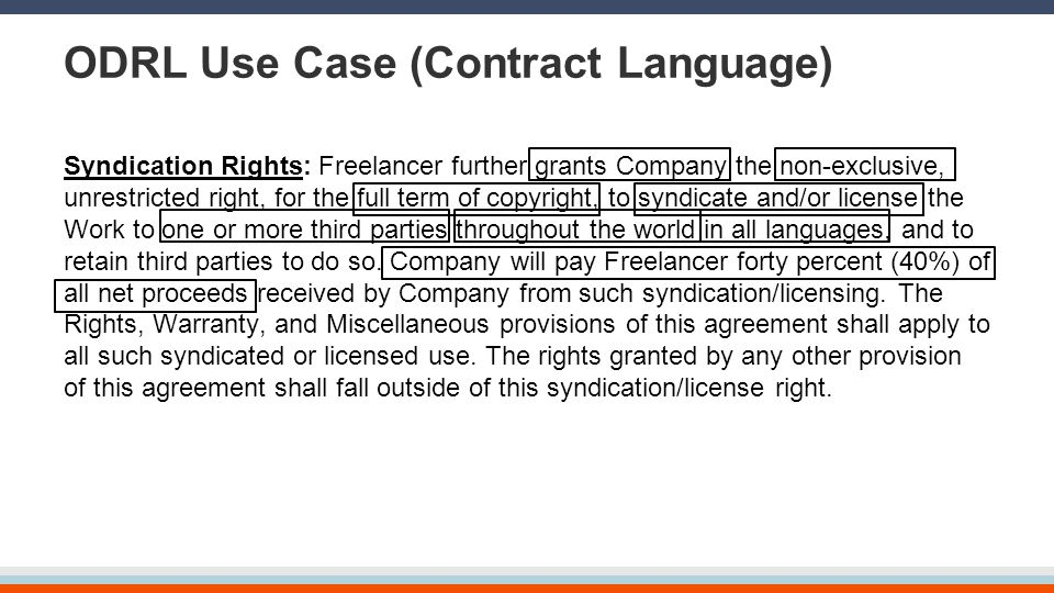 ODRL Use Case (Contract Language) Syndication Rights: Freelancer further grants Company the non-exclusive, unrestricted right, for the full term of co
