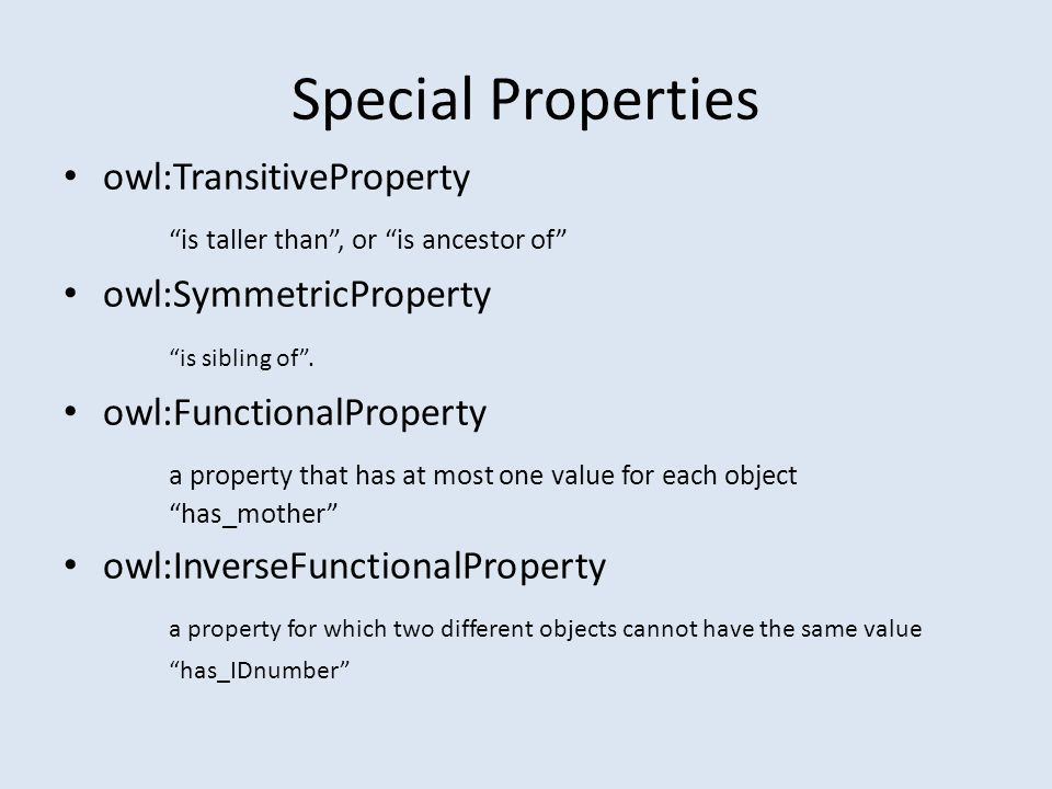 Special Properties owl:TransitiveProperty is taller than , or is ancestor of owl:SymmetricProperty is sibling of .