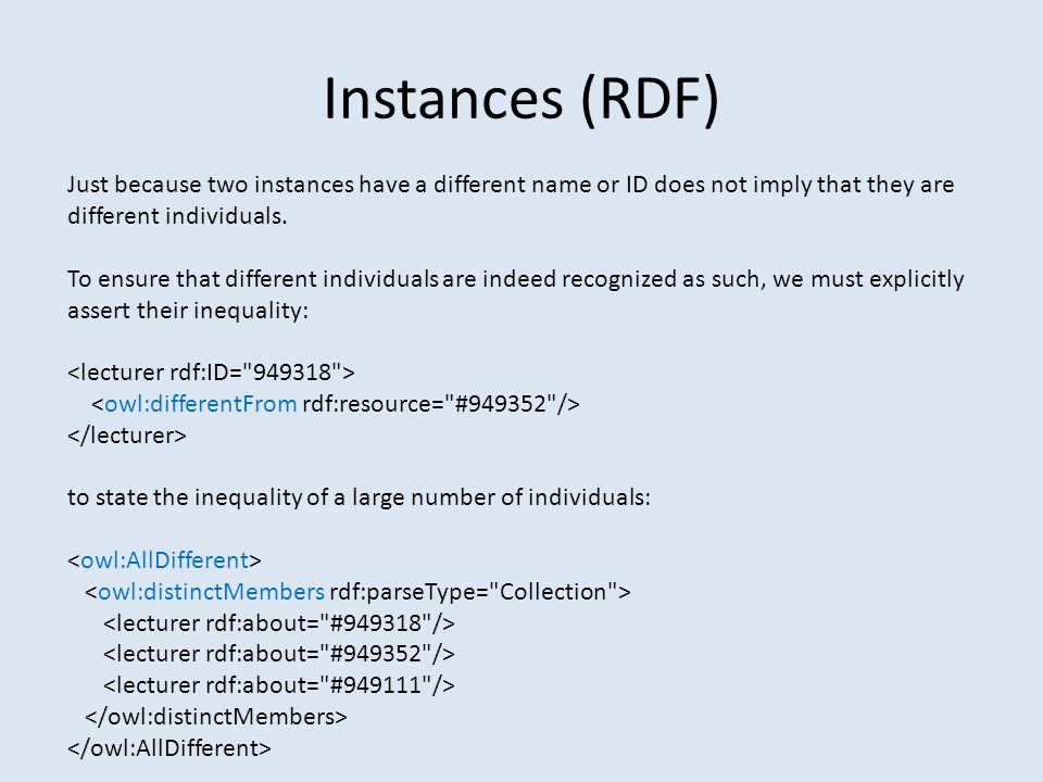 Instances (RDF) Just because two instances have a different name or ID does not imply that they are different individuals.