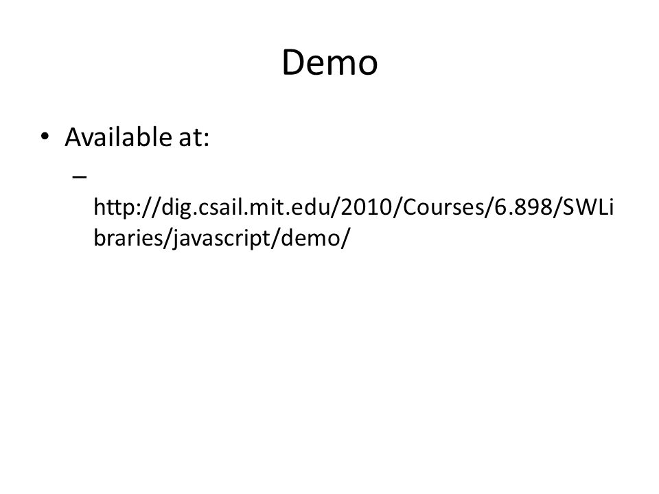 Demo Available at: – http://dig.csail.mit.edu/2010/Courses/6.898/SWLi braries/javascript/demo/