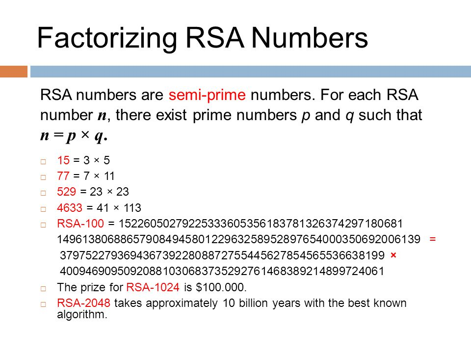 Factorizing RSA Numbers RSA numbers are semi-prime numbers.