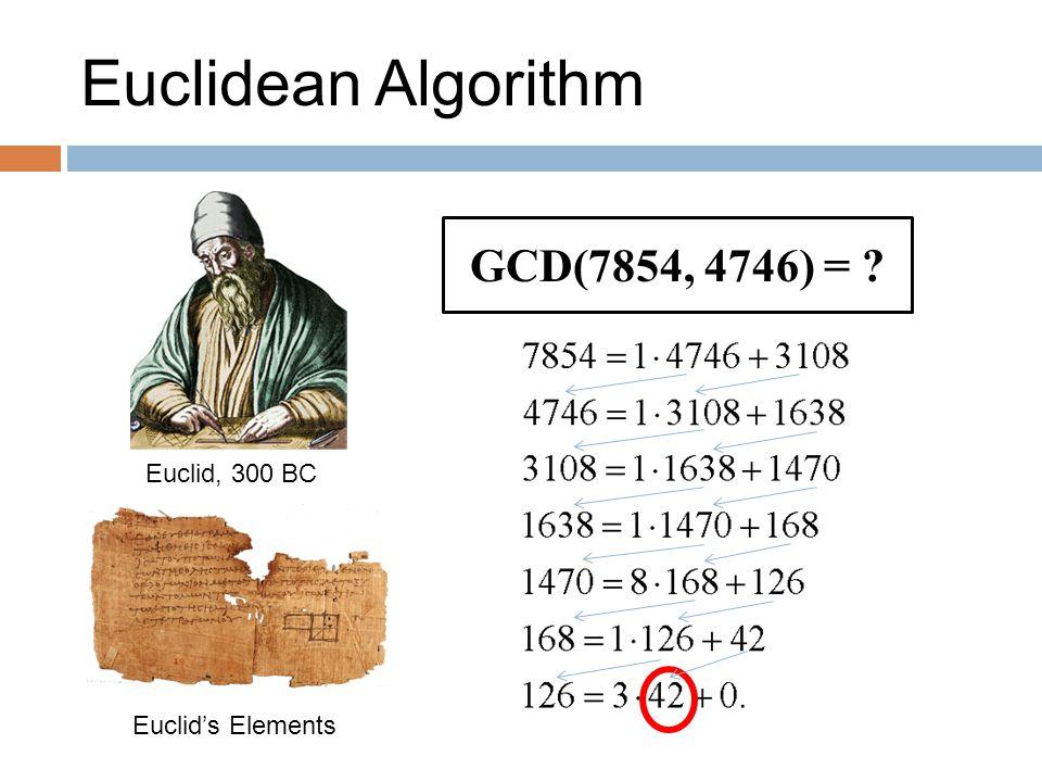 Euclidean Algorithm GCD(7854, 4746) = Euclid, 300 BC Euclid's Elements