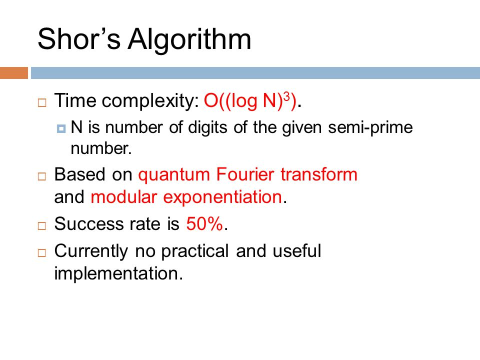 Shor's Algorithm  Time complexity: O((log N) 3 ).