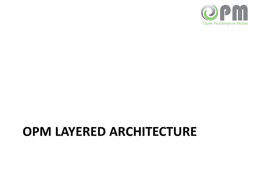 OPM Layered Model OPM Core OPM Essential Profiles: Collections, Attribution OPM Domain Specialization: Workflow, Web Technology Bindings: XML, RDF OPM Sig OPM based APIs: record, query 5