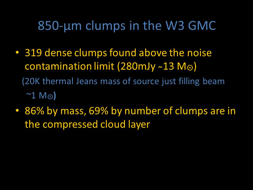 850-μm clumps in the W3 GMC 319 dense clumps found above the noise contamination limit (280mJy ̴13 M  ) (20K thermal Jeans mass of source just fillin