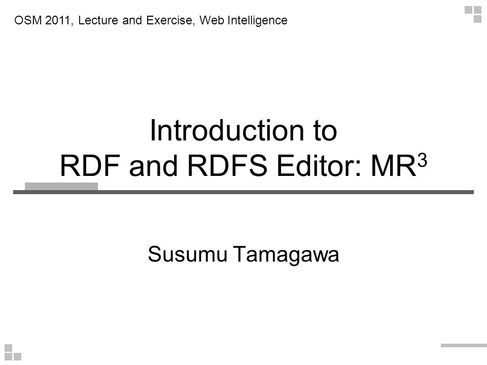 RDFS model rdfs:Resource Course Professor is-a Class RDF model isTaughtBy Property Web IntelligenceTakahira Yamaguchi CourseProfessor isTaughtBy type of resources RDF and RDFS model management facilities (Overview) Academic Staff Member