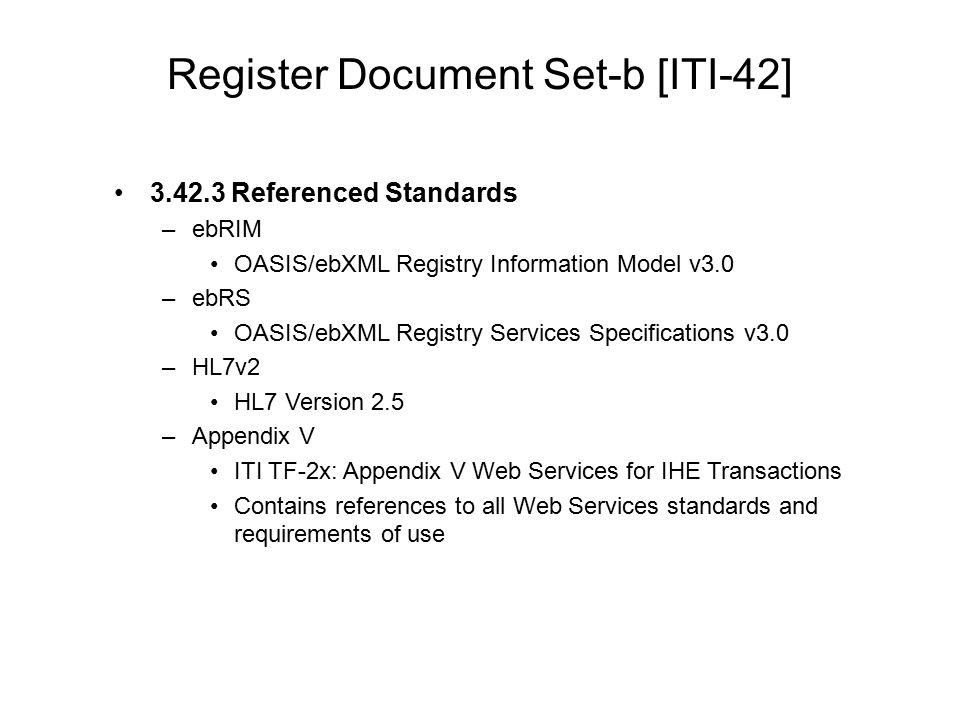 Register Document Set-b [ITI-42] 3.42.3 Referenced Standards –ebRIM OASIS/ebXML Registry Information Model v3.0 –ebRS OASIS/ebXML Registry Services Sp
