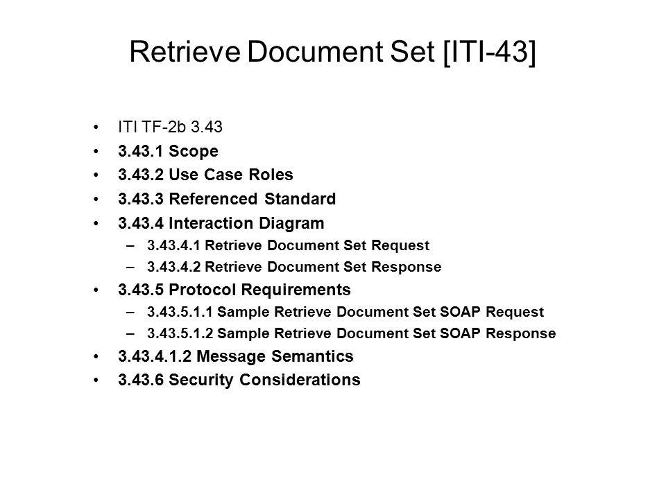Retrieve Document Set [ITI-43] ITI TF-2b 3.43 3.43.1 Scope 3.43.2 Use Case Roles 3.43.3 Referenced Standard 3.43.4 Interaction Diagram –3.43.4.1 Retri