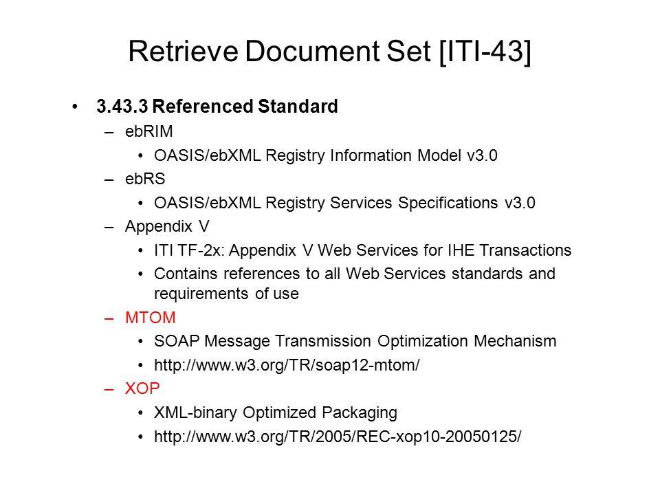 Retrieve Document Set [ITI-43] 3.43.3 Referenced Standard –ebRIM OASIS/ebXML Registry Information Model v3.0 –ebRS OASIS/ebXML Registry Services Speci
