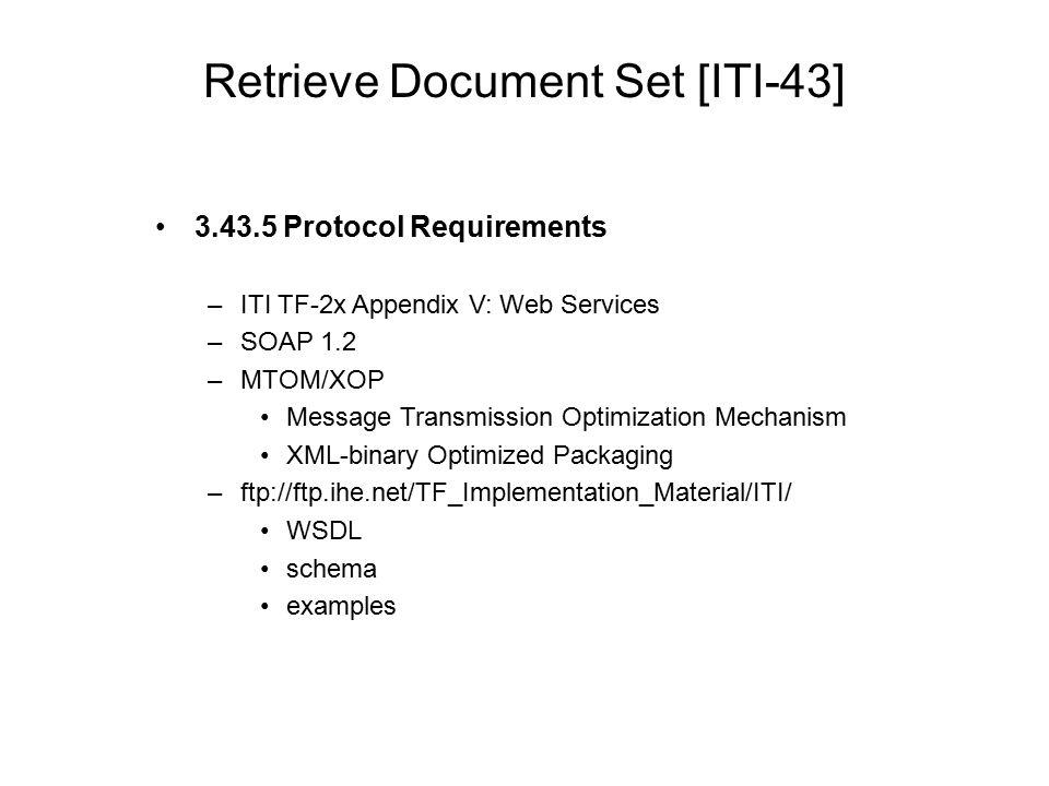 Retrieve Document Set [ITI-43] 3.43.5 Protocol Requirements –ITI TF-2x Appendix V: Web Services –SOAP 1.2 –MTOM/XOP Message Transmission Optimization
