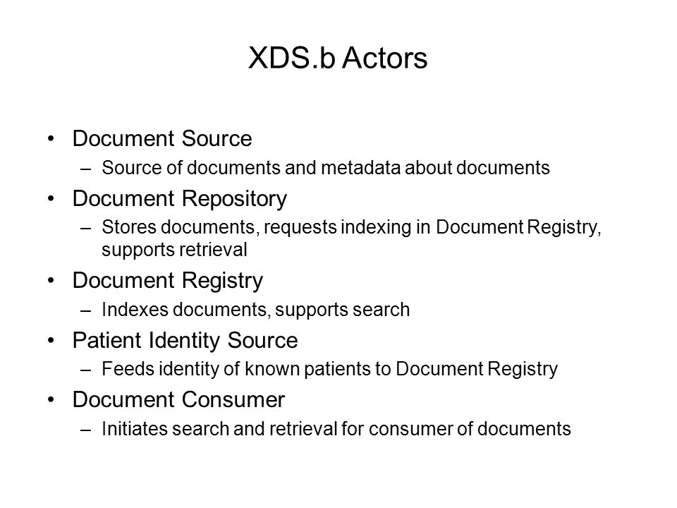XDS.b Actors Document Source –Source of documents and metadata about documents Document Repository –Stores documents, requests indexing in Document Re