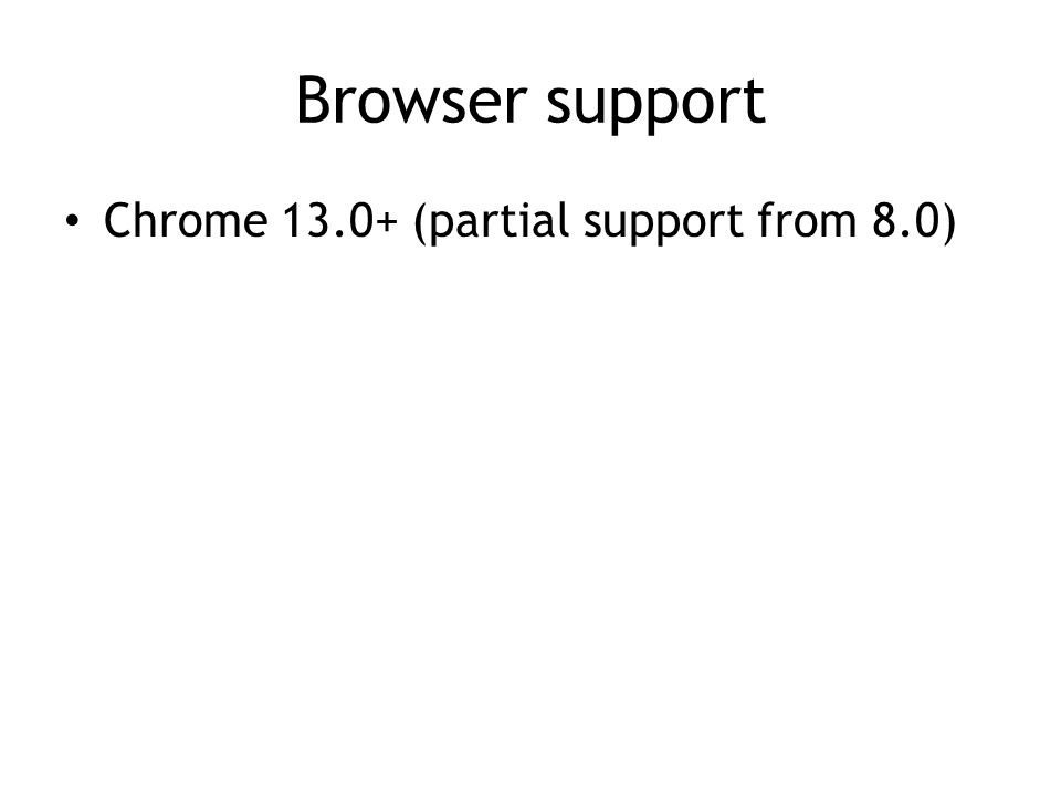 Browser support Chrome 13.0+ (partial support from 8.0)