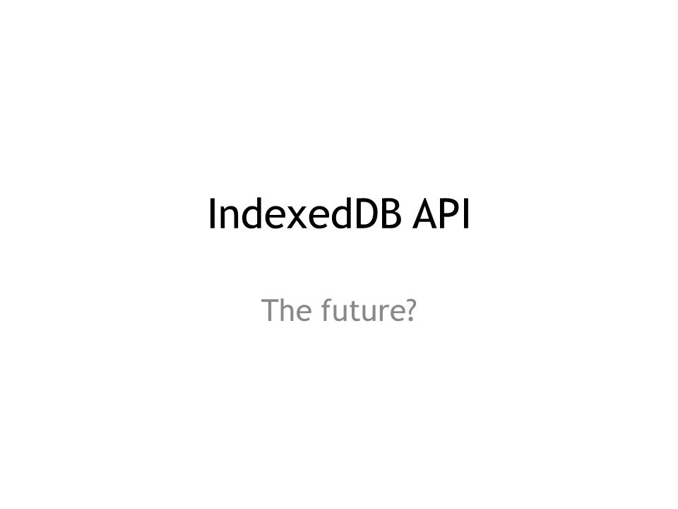 IndexedDB API The future?