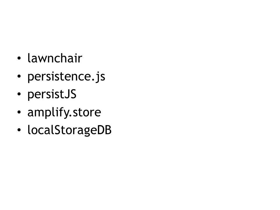 lawnchair persistence.js persistJS amplify.store localStorageDB