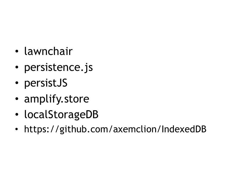 lawnchair persistence.js persistJS amplify.store localStorageDB https://github.com/axemclion/IndexedDB