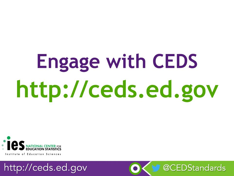 Engage with CEDS http://ceds.ed.gov