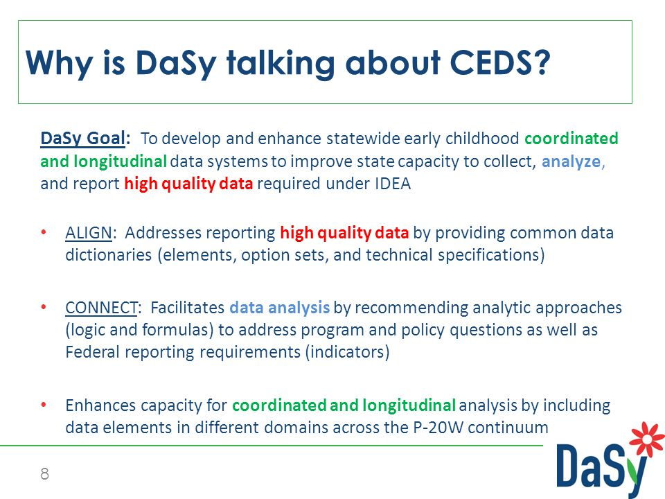 DaSy Goal: To develop and enhance statewide early childhood coordinated and longitudinal data systems to improve state capacity to collect, analyze, a
