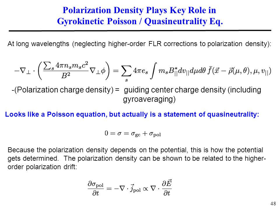 Polarization Density Plays Key Role in Gyrokinetic Poisson / Quasineutrality Eq. 48 Looks like a Poisson equation, but actually is a statement of quas